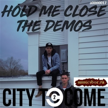 City to Come - Hold Me Close-The Demos