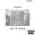 Fresh - Is It You